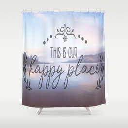 This is our happy place Shower Curtain