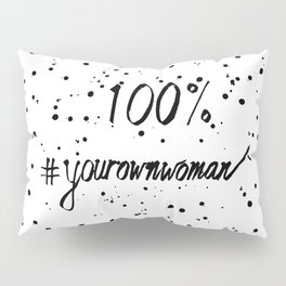 100% Your Own Woman Pillow Sham