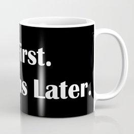Coffee First Coffee Mug