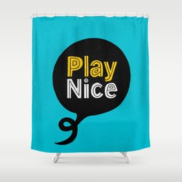 Play Nice blue black and yellow inspirational typography poster bedroom wall home decor Shower Curtain