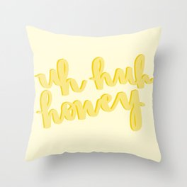 Uh Huh Honey Yellow Throw Pillow