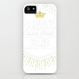 Queens-are-born-in-June-1 iPhone Case