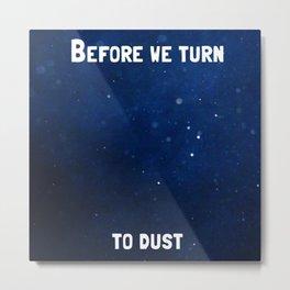 Before We Turn To Dust Metal Print