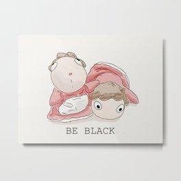 You need to be more black. Metal Print