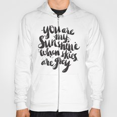 You are my sunshine when skies are grey Hoody