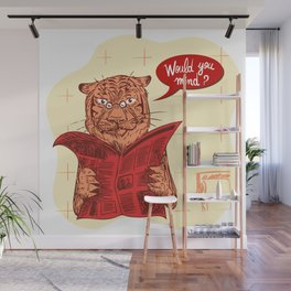Would  you mind? Wall Mural