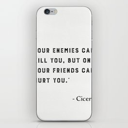 """""""Your enemies can kill you, but only your friends can hurt you."""" Marcus Tullius Cicero iPhone Skin"""