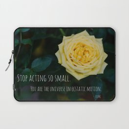 Stop Acting so Small You are the Universe in Ecstatic Motion - Rumi Quote yellow rose inspirational Laptop Sleeve