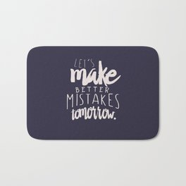 Let's make better mistakes tomorrow - motivation - quote - happiness - inspiration - Bath Mat