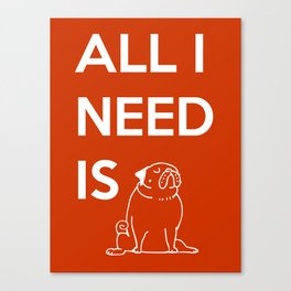 All I need is Pug Canvas Print