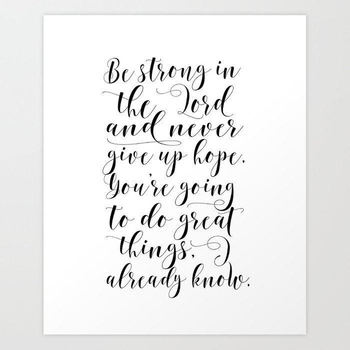 Bible Quotes Never Give Up: PRINTABLE WALL ART, Be Strong In The Lord And Never Give