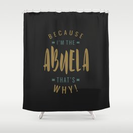 Because I'm the Abuela Shower Curtain