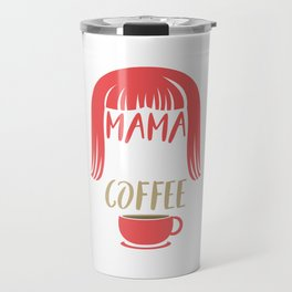 Mama Needs Coffee Travel Mug
