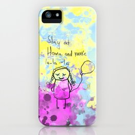 Stay at home and make lalala iPhone Case