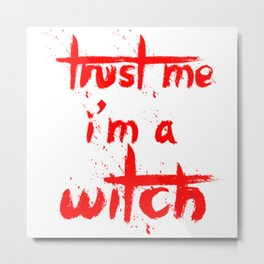 Trust Me I'm A Witch Metal Print