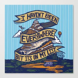 I Haven't Been Everywhere But It's On My List Canvas Print