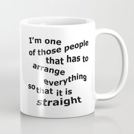 One of those People That Arrange Everything So It's Straight Coffee Mug