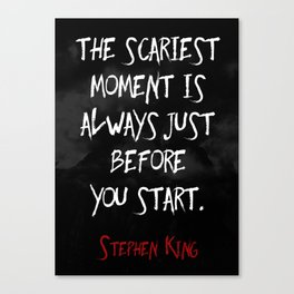 """""""The scariest moment is always just before you start."""" - Stephen King Canvas Print"""