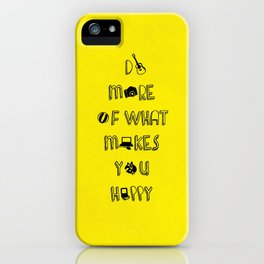 Do more of what makes you happy quotes iPhone Case