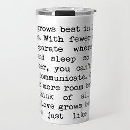 Love Grows Best In Little Houses Travel Mug