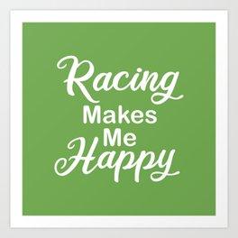 Racing Makes Me Happy Art Print
