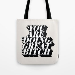 You Are Doing Great Bitch Tote Bag