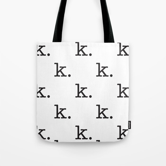 k. • text you don't want • typography • for the pessimist • passive aggressive Tote Bag