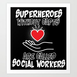 Superheroes Without Capes Are Social Worker Mental Health Art Print
