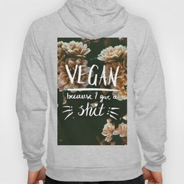 VEGAN because I give a *shit* Hoody