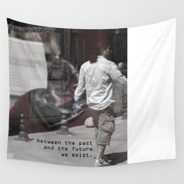 between the past  and the future  we exist Wall Tapestry