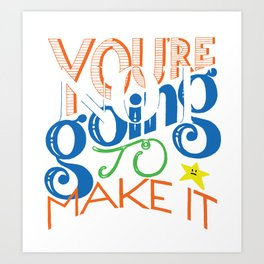 You're (Not) Going To Make It // HAND-LETTERED Art Print