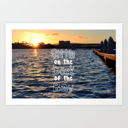 Sittin on the Dock of the Bay Art Print
