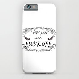 I Love You now Fuck Off iPhone Case