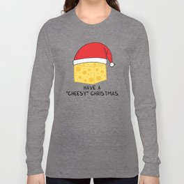 Have a cheesy Christmas Long Sleeve T-shirt