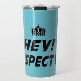 """I Respect you """"Blue"""" Travel Mug"""
