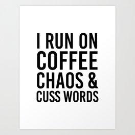 I Run On Coffee, Chaos & Cuss Words Art Print
