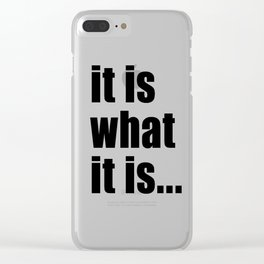 it is what it is (on white) Clear iPhone Case