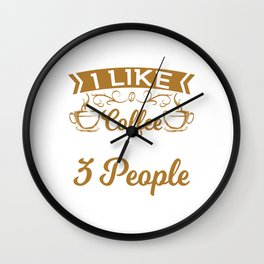 I Like Coffee And Maybe 3 People T-shirt Design For Coffee Lovers Caffeine Cappuccino Latte Hot  Wall Clock