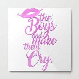 KISS THE BOYS AND MAKE THEM CRY Metal Print