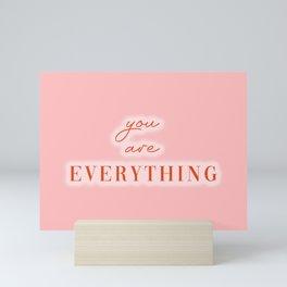 You are everything artwork Mini Art Print