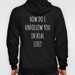 Unfollow Real Life Funny Quote Hoody