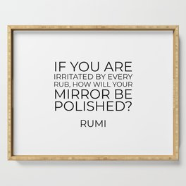 If you are irritated by every rub - Rumi inspiration quote Serving Tray