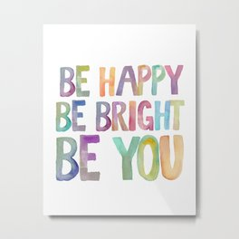 PRINTABLE ART,Be Happy,Be bright,Be You,Be Happy Sign,Inspirational Quote,MOTIVATIONAL  Watercolor Metal Print
