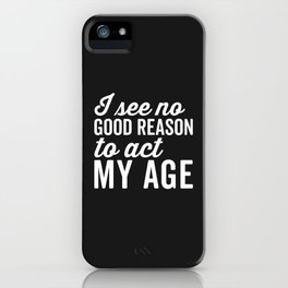 Reason Act My Age Funny Quote iPhone Case