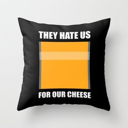 They Hate Us For Our Cheese Throw Pillow