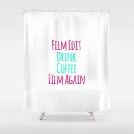 Film Edit Drink Coffee Film Again Fun Quote Shower Curtain