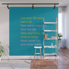 Live your life, and risk it all Wall Mural