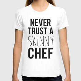 A Skinny Chef Funny Quote T-shirt