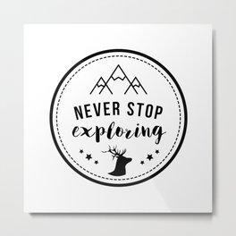 Never Stop Exploring Metal Print