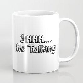 Shhhhh... No Talking Coffee Mug